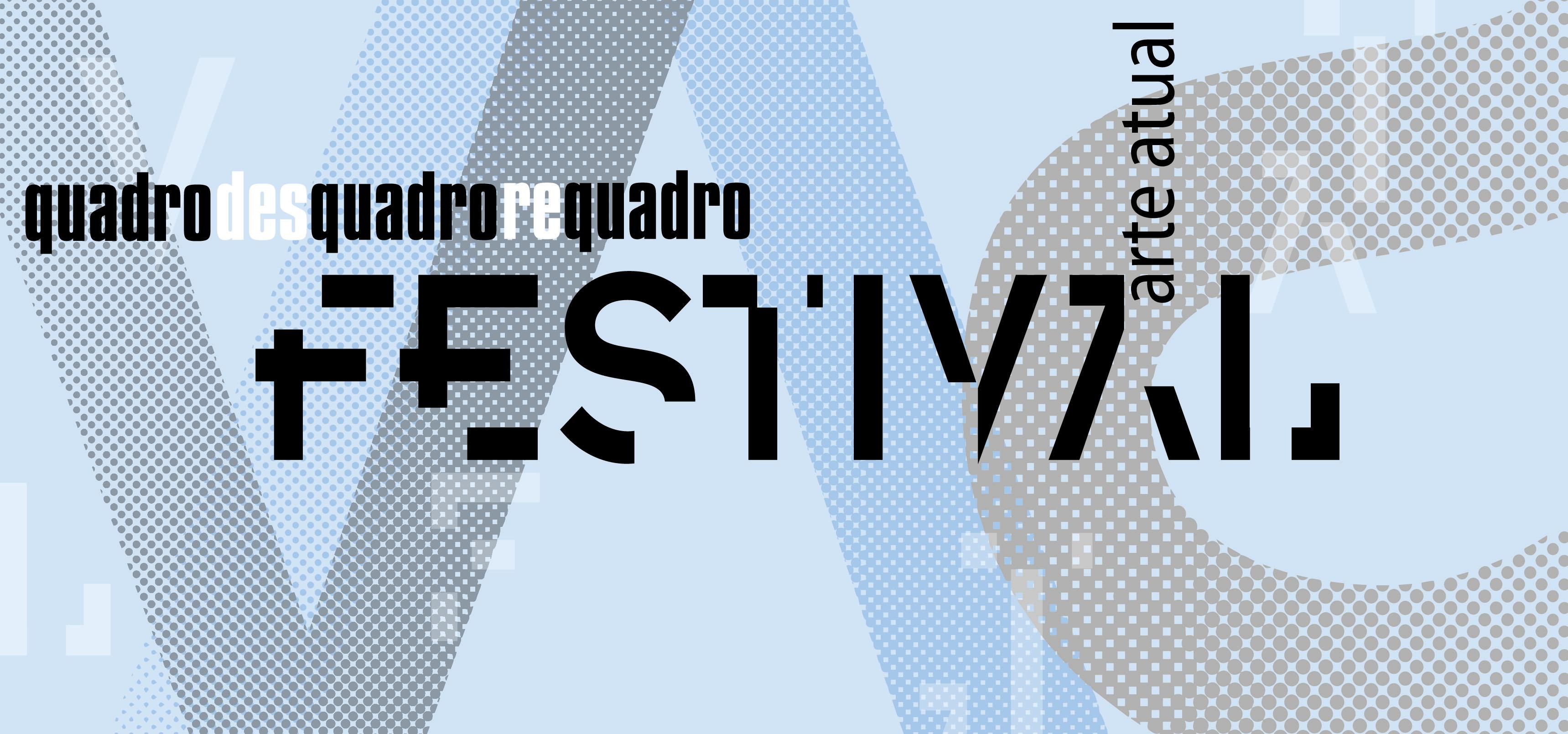 Arte Atual Festival - Quadro Desquadro Requadro