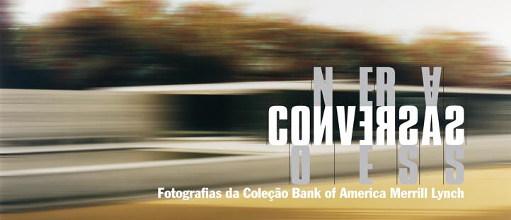 Conversas – Fotografias da Coleção Bank of America Merrill Lynch