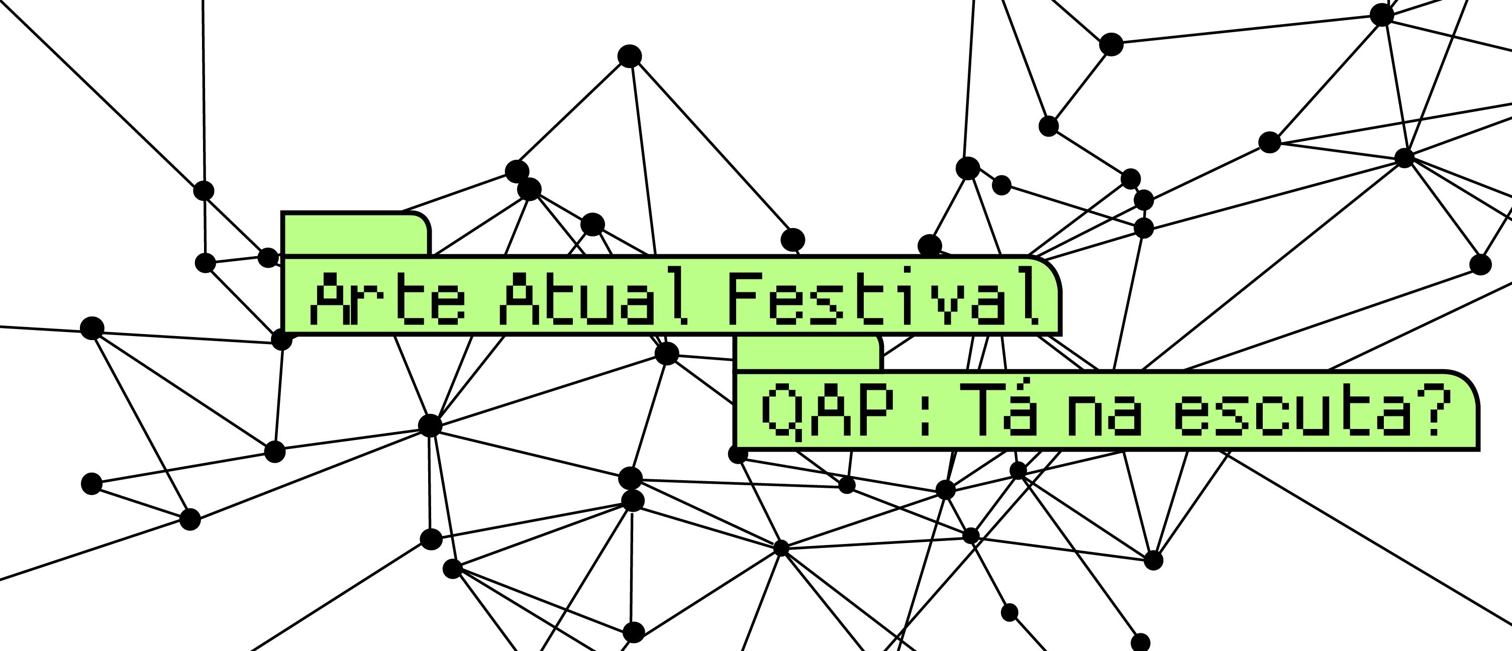 Arte Atual Festival  - QAP: Tá na escuta?