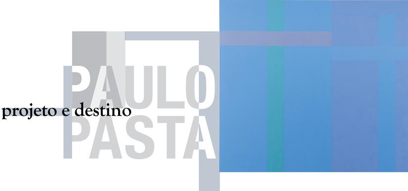 Paulo Pasta - projeto e destino