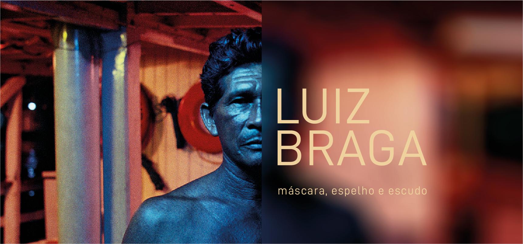Luiz Braga: Máscara, espelho e escudo