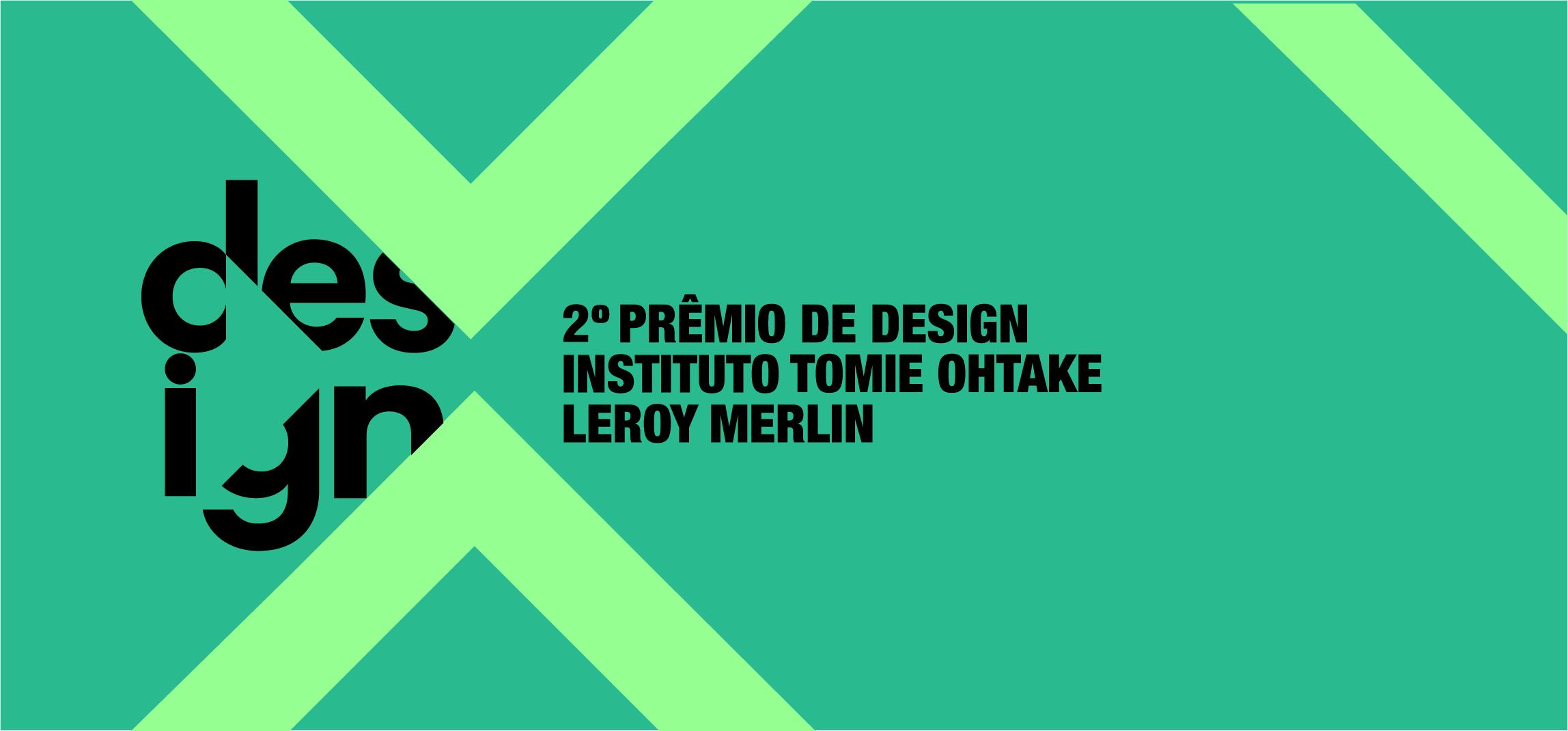 2º Prêmio de Design Instituto Tomie Ohtake Leroy Merlin